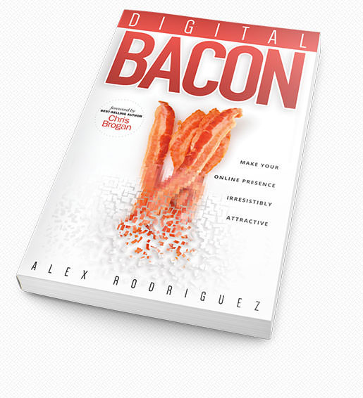 """Digital BACON: Make Your Online Presence Irresistibly Attractive,"" written by Alex Rodriguez"
